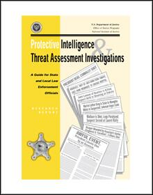 Protective Intelligence & Threat Assessment Investigations: A Guide for State and Local Law Enforcement Officials